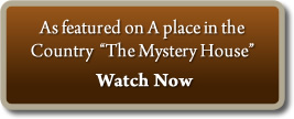 As featured on A place in the Country - The Mystery House. Watch Now.